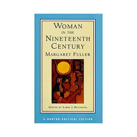 Woman in the Nineteenth Century: An Authoritative Text, Backgrounds, Criticism by