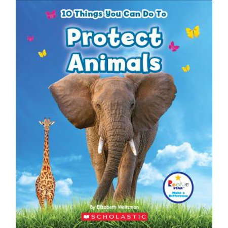 Protect Animals (10 Things You Can Do to Protect Animals )