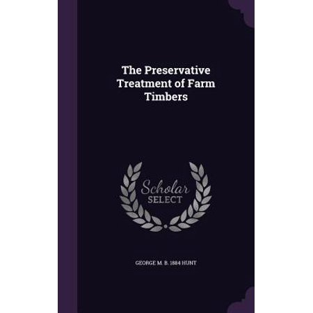The Preservative Treatment of Farm Timbers