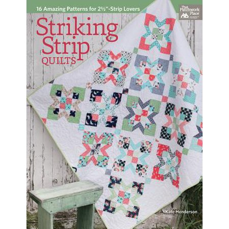 Striking Strip Quilts : 16 Amazing Patterns for 2 1/2