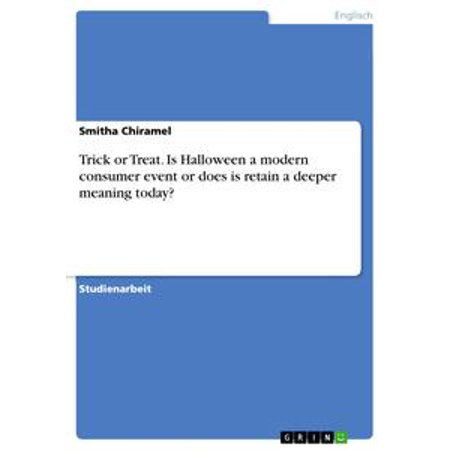Trick or Treat. Is Halloween a modern consumer event or does is retain a deeper meaning today? - eBook