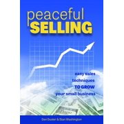 Peaceful Selling: Easy Sales Techniques to Grow Your Small Business - eBook