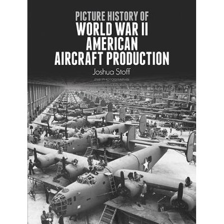 Picture History of World War II American Aircraft Production (Military Aircraft Of The World)