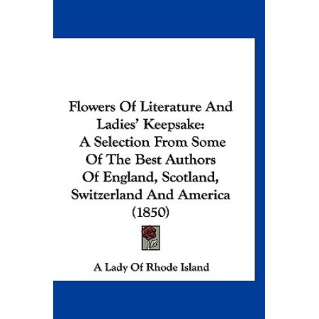 Flowers Of Literature And Ladies' Keepsake: A Selection From Some Of The Best Authors Of England, Scotland, Switzerland And America