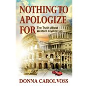 Nothing to Apologize For: The Truth About Western Civilization (Paperback)