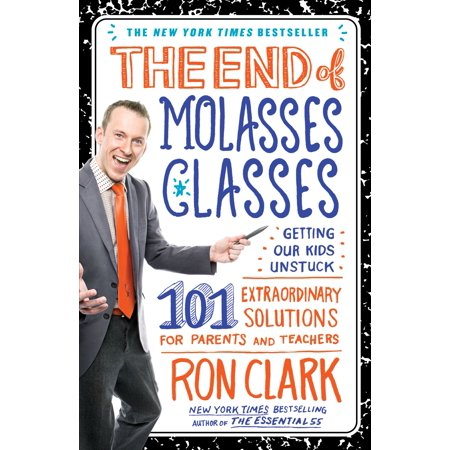 The End of Molasses Classes : Getting Our Kids Unstuck--101 Extraordinary Solutions for Parents and Teachers](Crafts For Teachers)