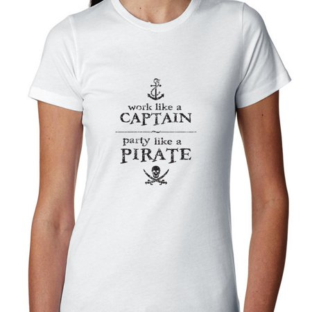 Womens Pirate T Shirt (Hilarious Work Like A Captain Party Like A Pirate Women's Cotton)