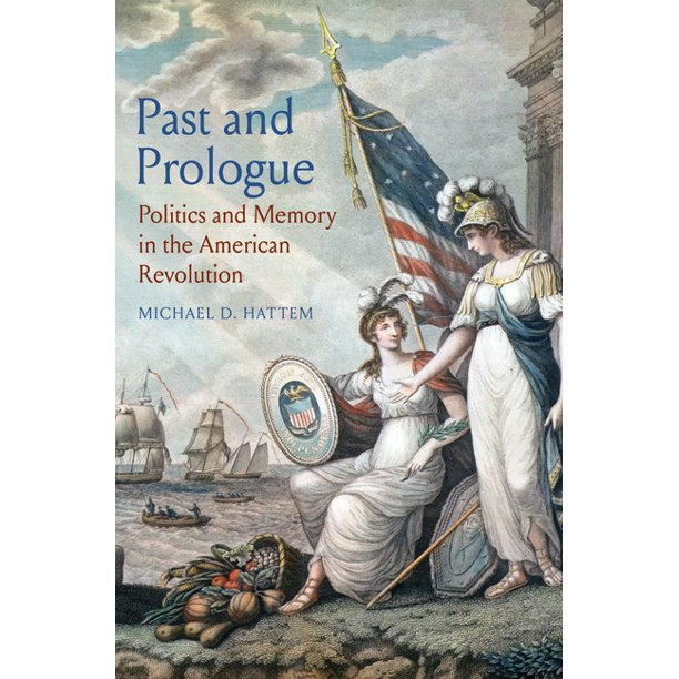Past and Prologue : Politics and Memory in the American Revolution  (Hardcover) - Walmart.com - Walmart.com