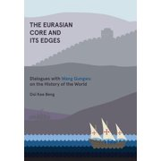The Eurasian Core and Its Edges : Dialogues with Wang Gungwu on the History of the World