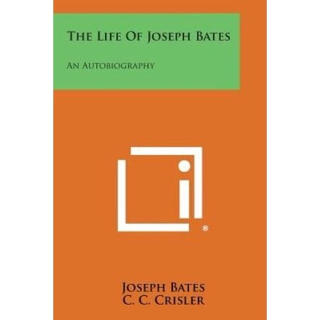 The Life of Joseph Bates: An Autobiography by Joseph Bates Paperback Book - image 1 of 1