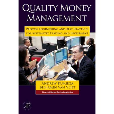 Quality Money Management  Process Engineering And Best Practices For Systematic Trading And Investment