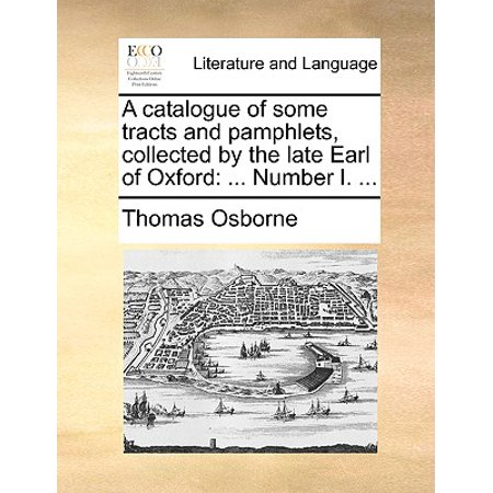A Catalogue of Some Tracts and Pamphlets, Collected by the Late Earl of Oxford : Number I. - Osborne Oxford