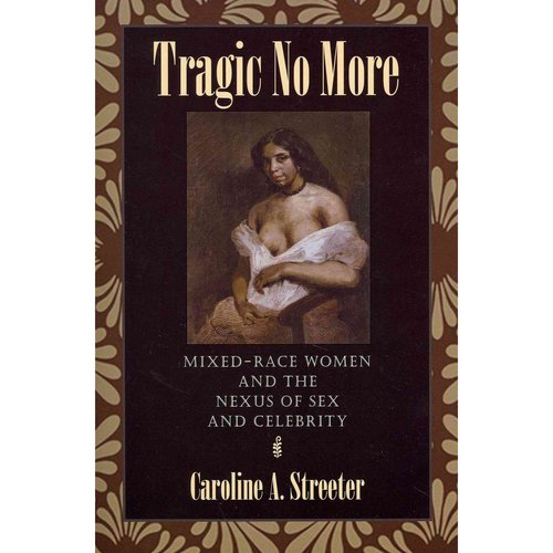 Tragic No More: Mixed Race and the Nexus of Sex and Celebrity