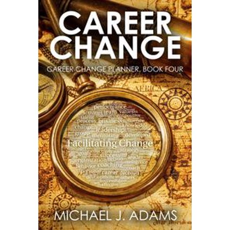 Career Change Planner, Book 4: Changing Careers at age 30, 40, or even 50 -