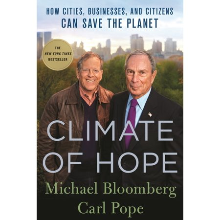 Climate of Hope : How Cities, Businesses, and Citizens Can Save the