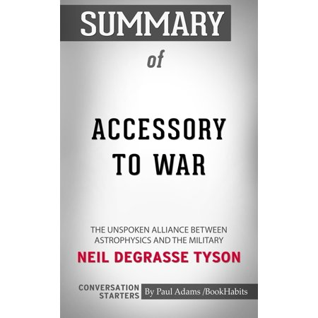 Summary of Accessory to War: The Unspoken Alliance Between Astrophysics and the Military by Neil de Grasse Tyson | Conversation Starters - (To Lucasta Going To The Wars Summary)