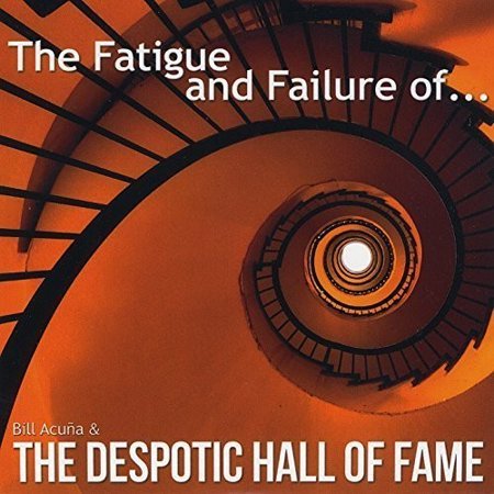 Fatigue and Failure Of Bill Acuna and The Despotic Hall Of Fame (Halloween Hall O' Fame)