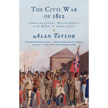The Civil War of 1812 : American Citizens, British Subjects, Irish Rebels, & Indian (A Message To The Allies Of America)