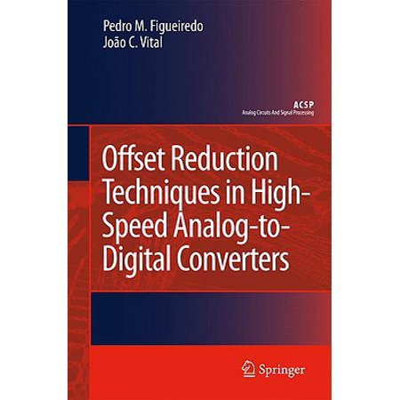 Offset Reduction Techniques in High-Speed Analog-To-Digital Converters : Analysis, Design and