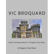 Zoran Chronicles Volume 1 a Dragon in Our Town