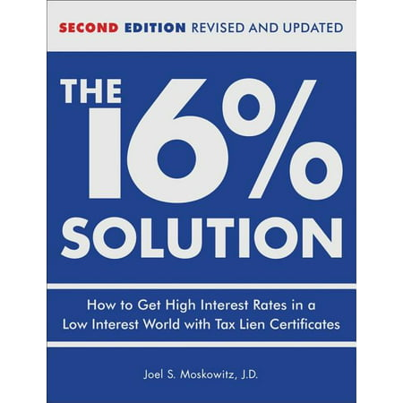 The 16 % Solution, Revised Edition : How to Get High Interest Rates in a Low-Interest World with Tax Lien Certificates (Edition 2) (Hardcover)