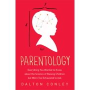 Parentology : Everything You Wanted to Know about the Science of Raising Children but Were Too Exhausted to Ask