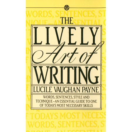 The Lively Art of Writing : Words, Sentences, Style and Technique -- an Essential Guide to One of Today's Most Necessary (Make A Sentence With The Word Traveller)