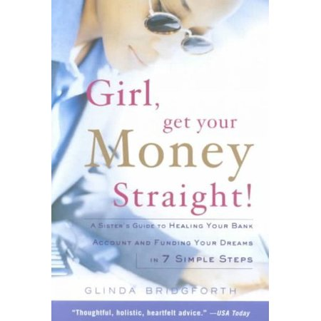 Girl  Get Your Money Straight   A Sisters Guide To Healing Your Bank Account And Funding Your Dreams In 7 Simple Steps