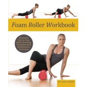 Foam Roller Workbook: Illustrated Step-By-Step Guide to Stretching, Strengthening and Rehabilitative Techniques (Paperback)