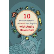 10 Bed-Time Stories in French and English with Audio Download : French for Kids: Learn French with Parallel -French English Text