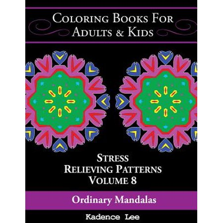 Coloring Books for Adults & Kids : Ordinary Mandalas: Stress Relieving Patterns (Volume 8), 48 Unique Designs to Color