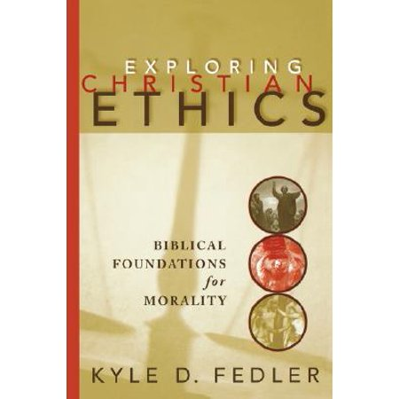 Exploring Christian Ethics : Biblical Foundations for