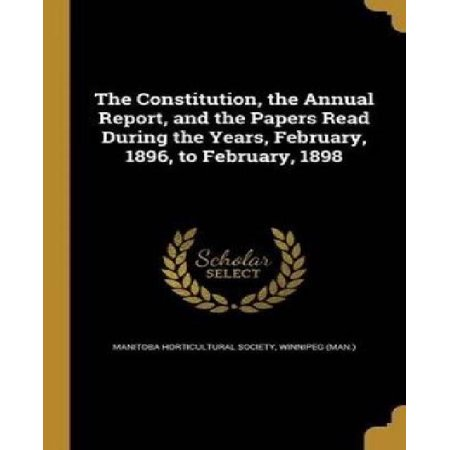 The Constitution, the Annual Report, and the Papers Read During the Years, February, 1896, to February, 1898 - image 1 of 1