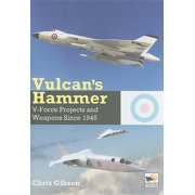 Vulcan's Hammer: V-Force Projects and Weapons Since 1945 (Hardcover)