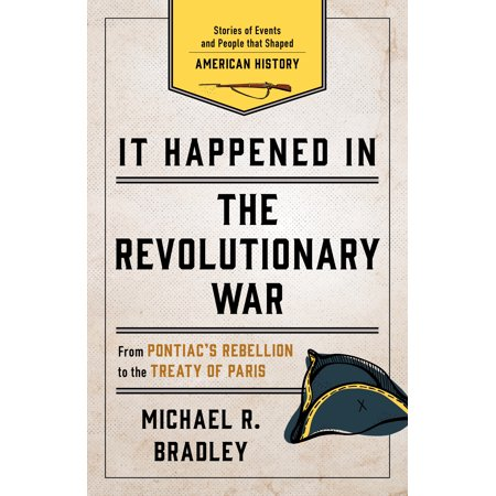 It Happened in the Revolutionary War : Stories of Events and People That Shaped American (Five Significant Events Of The Revolutionary War)