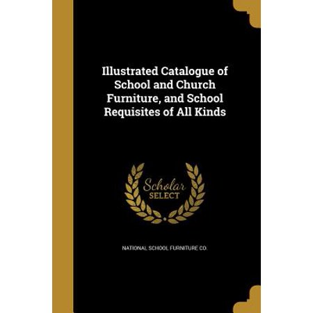 Illustrated Catalogue of School and Church Furniture, and School Requisites of All Kinds ()