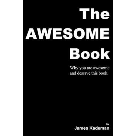 The Awesome Book: Why you are awesome and deserve this book. The Awesome Book: Why you are awesome and deserve this book.
