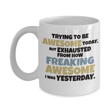 Trying To Be Awesome Today Funny Humorous Coffee & Tea Gift Mug, Best Birthday Gag Gifts for Best Friend, Boyfriend, Girlfriend, Mom, Dad, Him or Her, Men & Women Coworker and (Best Friend Gift Ideas For Him)