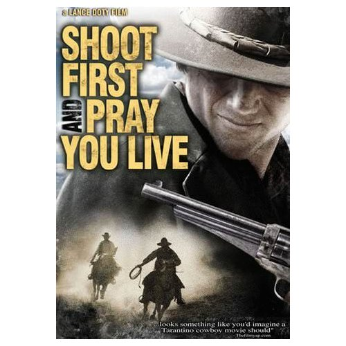 Shoot First and Pray You Live (2010)