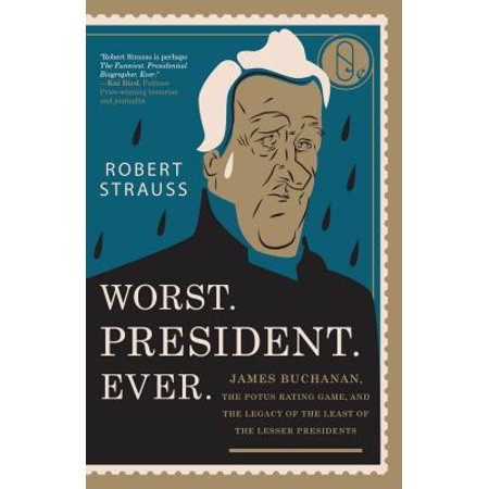 Worst. President. Ever. : James Buchanan, the POTUS Rating Game, and the Legacy of the Least of the Lesser Presidents (Worst Halloween Ever)