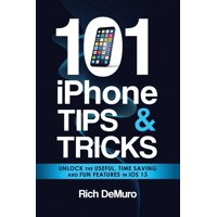 101 iPhone Tips & Tricks: Unlock the useful, time saving and fun features in iOS 13 (Paperback)