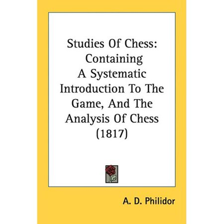 Studies Of Chess  Containing A Systematic Introduction To The Game  And The Analysis Of Chess  1817