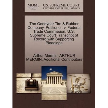 The Goodyear Tire   Rubber Company  Petitioner  V  Federal Trade Commission  U S  Supreme Court Transcript Of Record With Supporting Pleadings