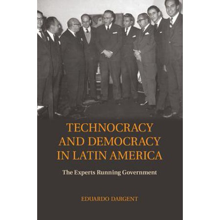 Technocracy and Democracy in Latin America : The Experts Running