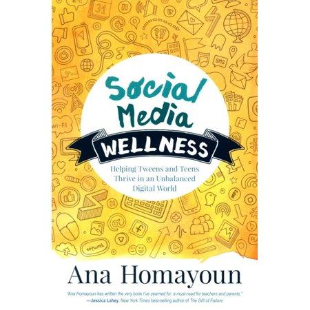 Social Media Wellness  Helping Tweens And Teens Thrive In An Unbalanced Digital World