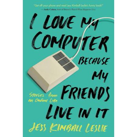 I Love My Computer Because My Friends Live in It : Stories from an Online