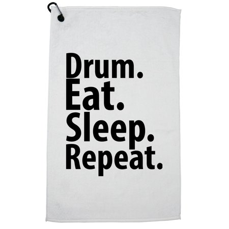 Drum. Eat. Sleep. Repeat. - Drummer Mantra Golf Towel with Carabiner Clip