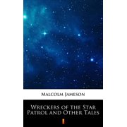 Wreckers of the Star Patrol and Other Tales - eBook