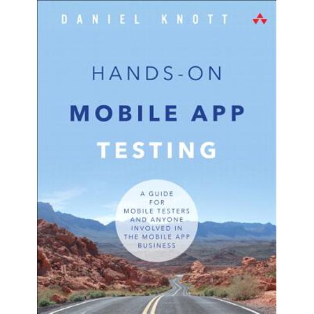 Hands-On Mobile App Testing : A Guide for Mobile Testers and Anyone Involved in the Mobile App Business (Mobile App Testing)