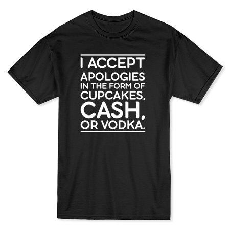 I Accept Apologies Cupcakes  Cash Or Vodka Funny Drinking Mens Black T Shirt